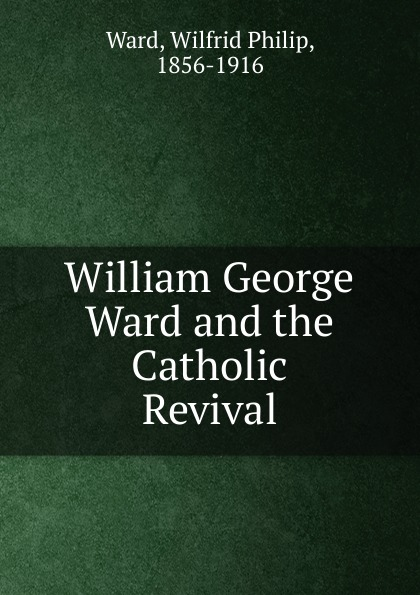 Wilfrid Philip Ward William George Ward and the Catholic Revival watch and ward