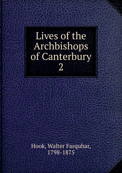 Hook Walter Farquhar Lives of the Archbishops of Canterbury. Volume 6