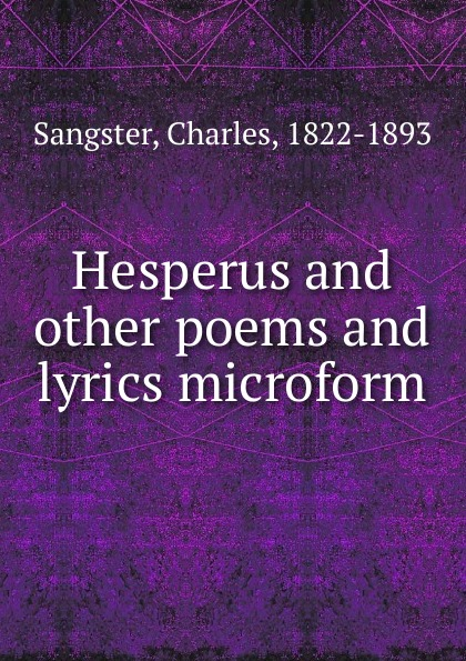 Charles Sangster Hesperus and other poems and lyrics microform bernard mcevoy away from newspaperdom and other poems microform
