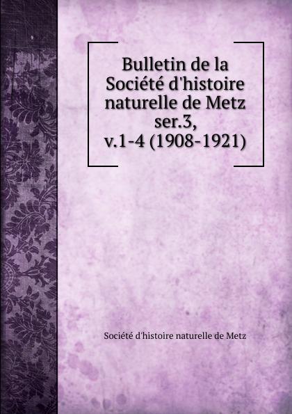 цена на Société d'histoire naturelle de Metz Bulletin de la Societe d.histoire naturelle de Metz. Cahier 25. Serie 3. Tome 1