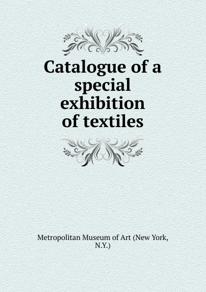 Metropolitan Museum of Art Catalogue of a special exhibition of textiles