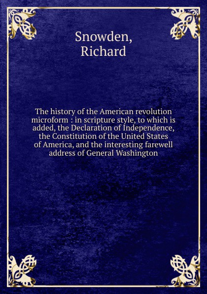 Richard Snowden The history of the American revolution microform alexander m clayton centennial address on the history of marshall county