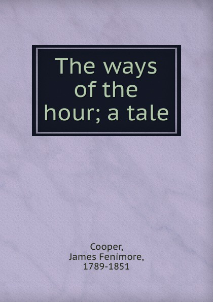 Cooper James Fenimore The ways of the hour cooper j f the ways of the hour новые веяния роман на английском языке