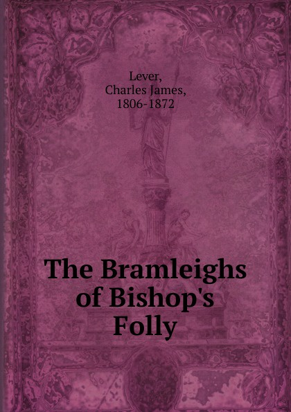 Lever Charles James The Bramleighs of Bishop.s Folly