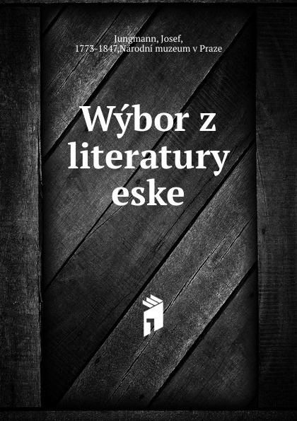 Josef Jungmann Wybor z literatury eske josef strnad m imona placheho z tebnice pamti plzeske