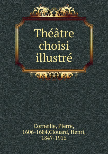 Pierre Corneille Theatre choisi illustre pierre corneille theatre choisi illustre