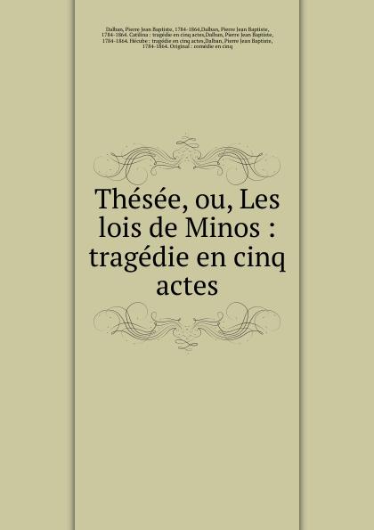 Pierre Jean Baptiste Dalban Thesee, ou, Les lois de Minos цены онлайн