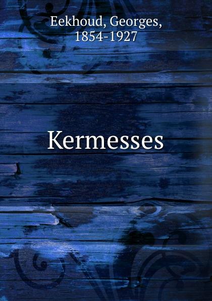Georges Eekhoud Kermesses georges eekhoud escal vigor