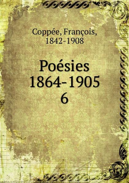 François Coppée Poesies 1890-1905. Dans la priere et dans la lutte. De pieces et de morceaux. Des vers francais