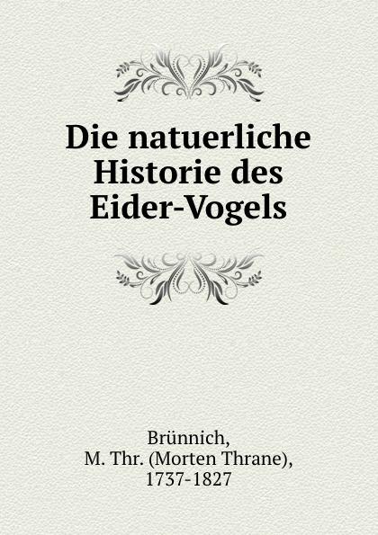 Morten Thrane Brünnich Die natuerliche Historie des Eider-Vogels