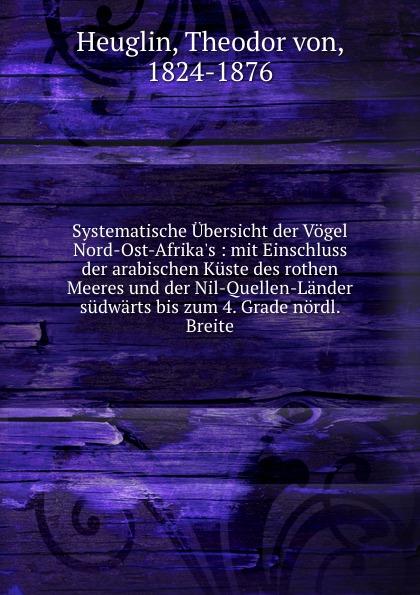 Theodor von Heuglin Systematische Ubersicht der Vogel Nord-Ost-Afrika.s theodor von heuglin systematische ubersicht der vogel nord ost afrika s
