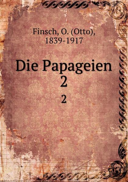 Otto Finsch Die Papageien. Band 2 hellmuth dost sittiche und andere papageien