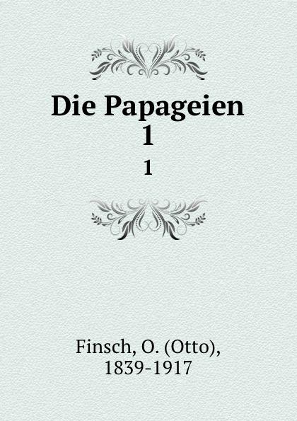 Otto Finsch Die Papageien. Band 1 hellmuth dost sittiche und andere papageien