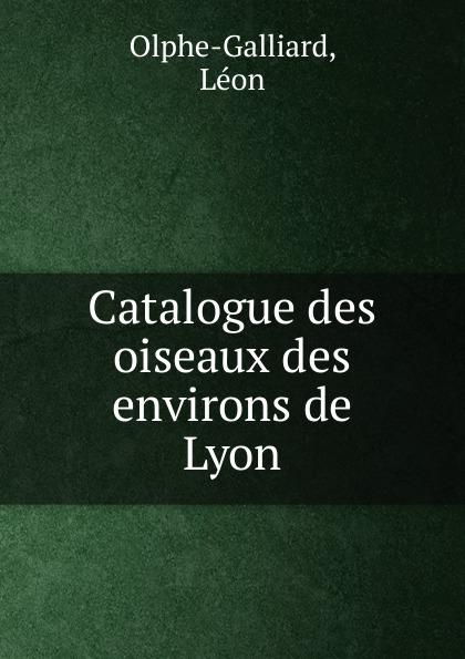 цена на Léon Olphe-Galliard Catalogue des oiseaux des environs de Lyon