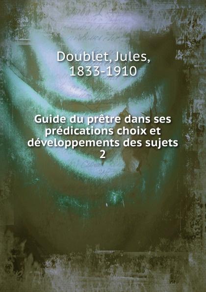 Jules Doublet Guide du pretre dans ses predications choix et developpements des sujets. Tome 2