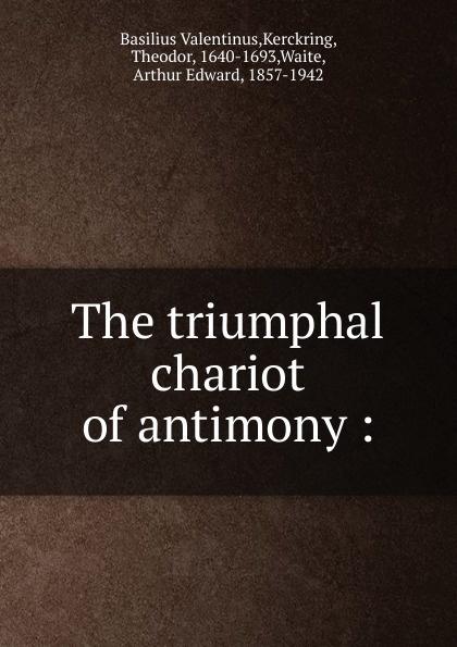 Basilius Valentinus The triumphal chariot of antimony chariot