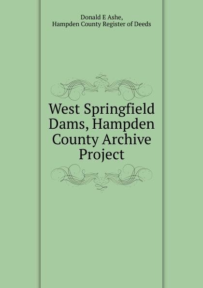 Donald E. Ashe West Springfield Dams, Hampden County Archive Project dams of the west dams of the west youngish american