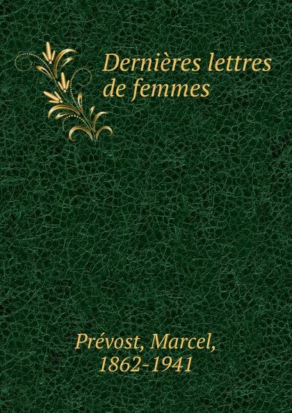 Marcel Prévost Dernieres lettres de femmes flat paul nos femmes de lettres