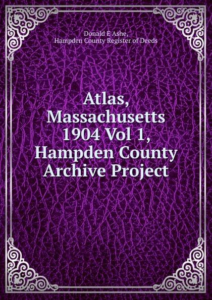 Donald E. Ashe Atlas, Massachusetts 1904 Vol 1, Hampden County Archive Project