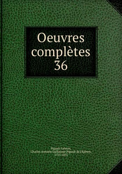 Charles Antoine Guillaume Pigault de l'Epinoy Pigault-Lebrun, J.N.Barda, G.E.Barda La sainte ligue. Tome 3 guillaume antoine olivier entomologie tome 6