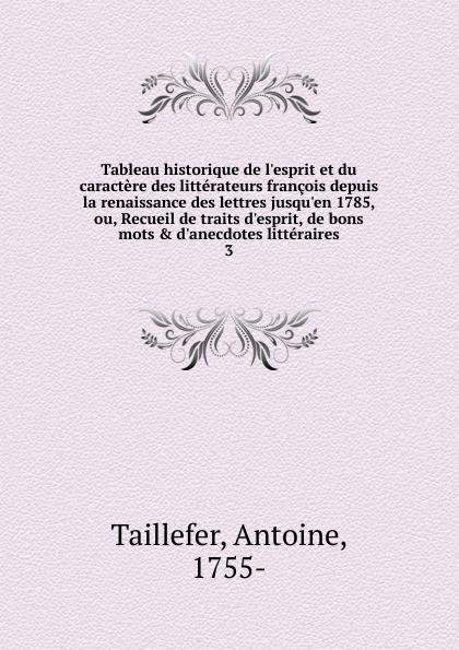Antoine Taillefer Tableau historique de l.esprit et du caractere des litterateurs francois. Tome 3 вон брайан к бэтмен игра с огнем часть 3 графический роман