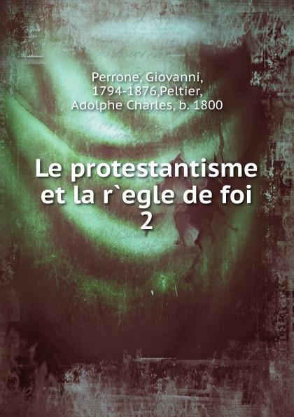 Фото - P. Jean Perrone Le protestantisme et la r.egle de foi. Tome 2 jean paul gaultier le male