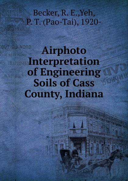 R.E. Becker Airphoto Interpretation of Engineering Soils of Cass County, Indiana laurence wesley d geotechnical engineering in residual soils