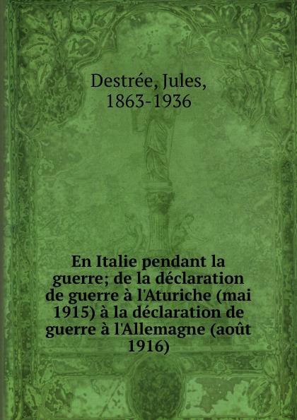 Jules Destrée En Italie pendant la guerre victor de jouy l hermite en italie t 2