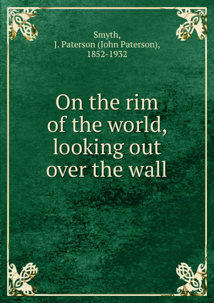 John Paterson Smyth On the rim of the world, looking out over the wall