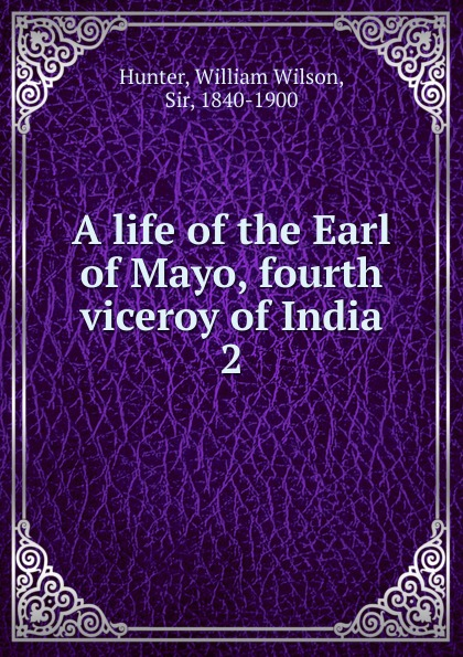 Hunter William Wilson A life of the Earl of Mayo, fourth viceroy of India. Volume 2 red line superior 3 usb white