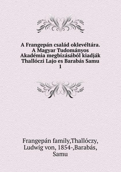 Frangepán family A Frangepan csalad okleveltara. A Magyar Tudomanyos Akademia megbizasabol kiadjak Thalloczi Lajo es Barabas Samu цены