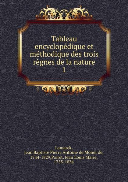 Jean Baptiste P.A. de Monet de Lamarck Tableau encyclopedique et methodique des trois regnes de la nature jean baptiste p a de monet de lamarck encyclopedie methodique 8