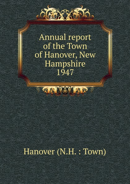 Annual report of the Town of Hanover, New Hampshire annual report for the town of bedford new hampshire 1948