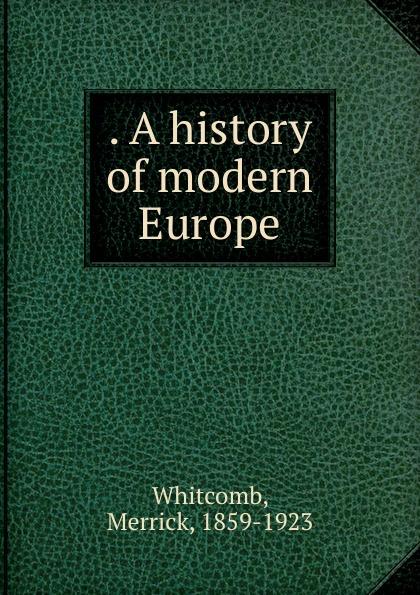Merrick Whitcomb A history of modern Europe a history of modern europe v 1 sg