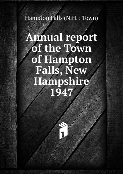 Annual report of the Town of Hampton Falls, New Hampshire annual report for the town of bedford new hampshire 1948