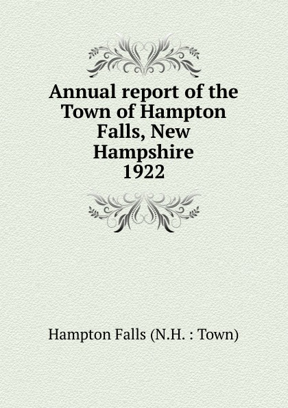 Annual report of the Town of Hampton Falls, New Hampshire annual report of the town of hampton falls new hampshire