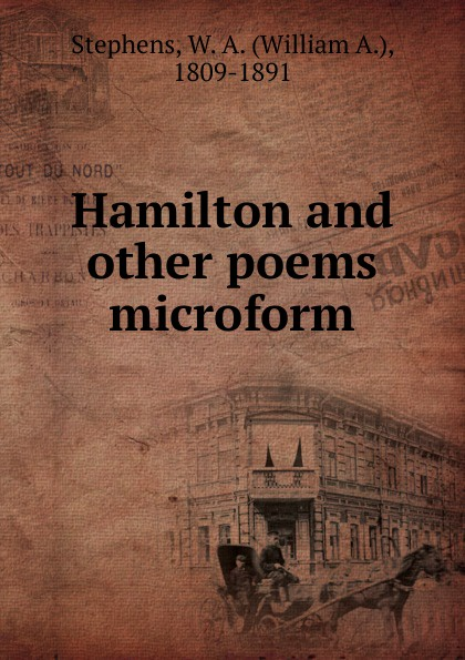 William A. Stephens Hamilton and other poems microform bernard mcevoy away from newspaperdom and other poems microform
