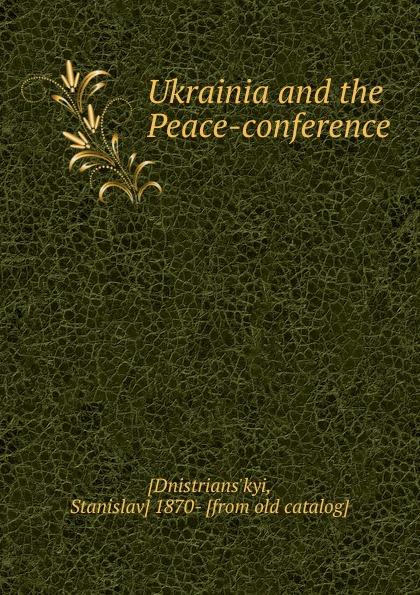 Stanislav Dnistrians'kyi Ukrainia and the Peace-conference sokhikyan grigoriy surenovich shatokhin stanislav sergeevich metodologiya poznaniya biosfery
