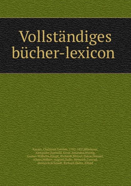 Christian Gottlob Kayser Vollstandiges bucher-lexicon lexicon alpha