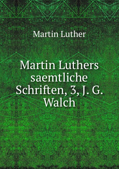 M. Luther Martin Luthers saemtliche Schriften, 3, J. G. Walch русакова а ред наклей и раскрась нр 17150 робокар поли и его друзья