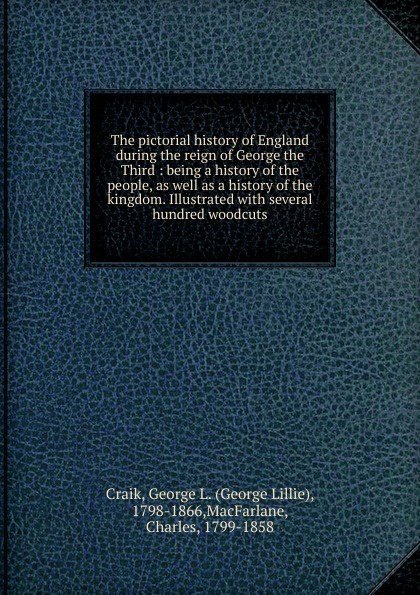 George L. Craik The pictorial history of England during the reign of George the Third george streynsham master collections for a parochial history of flax bourton