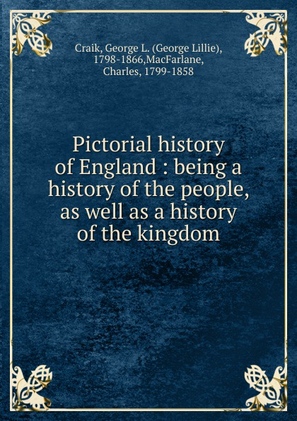George L. Craik Pictorial history of England boardman george nye a history of new england theology