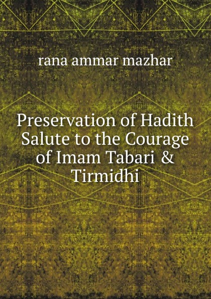 Preservation of Hadith Salute to the Courage of Imam Tabari . Tirmidhi
