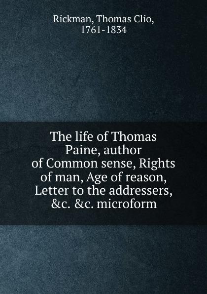лучшая цена Thomas Clio Rickman The life of Thomas Paine, author of Common sense, Rights of man, Age of reason, Letter to the addressers, .c. .c. microform
