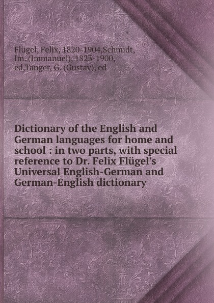Felix Flügel Dictionary of the English and German languages for home and school universal school