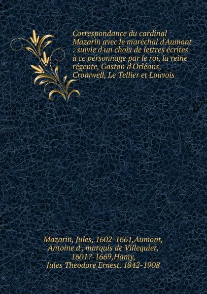Jules Mazarin Correspondance du cardinal Mazarin avec le marechal d.Aumont françois joachim de pierre de bernis correspondance du cardinal de bernis ministre d etat avec m paris du verney conseiller d etat depuis 1732 jusqu en 1769