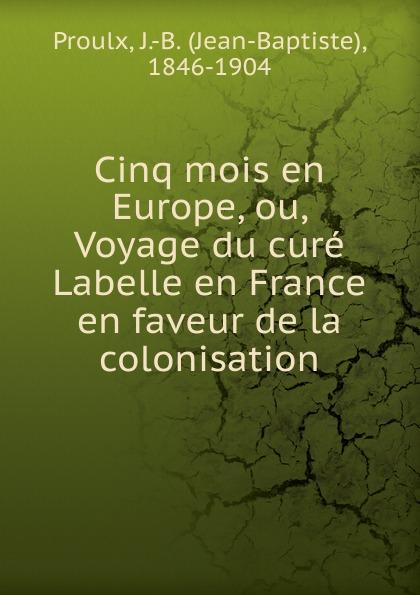 Jean-Baptiste Proulx Cinq mois en Europe