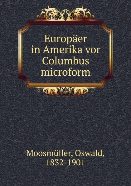 Oswald Moosmüller Europaer in Amerika vor Columbus microform