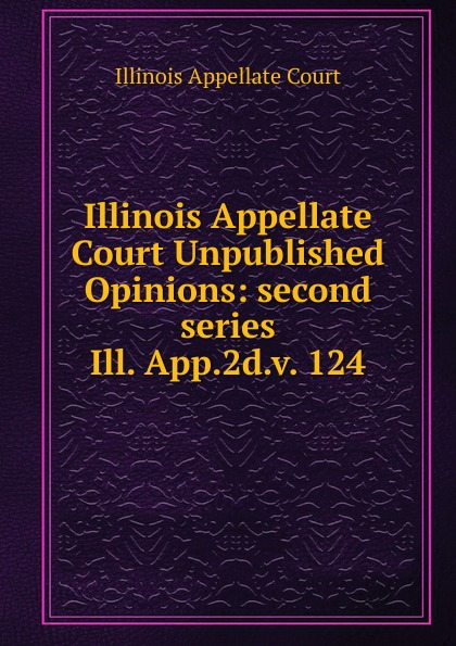 Illinois Appellate Court Illinois Appellate Court Unpublished Opinions illinois bicent series