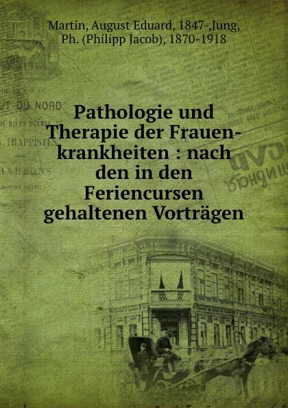 August Eduard Martin Pathologie und Therapie der Frauen-krankheiten august eduard martin ph jung pathologie und therapie der frauenkrankheiten